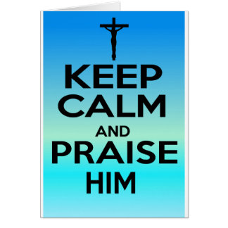 KEEP CALM PRAISE HIM GREETING CARD