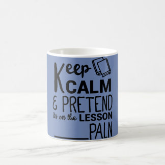 Keep Calm & Pretend Its On The Lesson Paln mugs