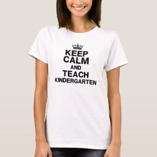 Keep Calm Teach Kindergarten T-Shirts