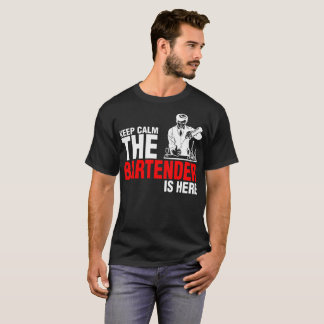 Keep Calm The Bartender Is Here Tshirt