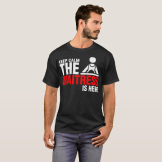 Keep Calm The Waitress Is Here Tshirt