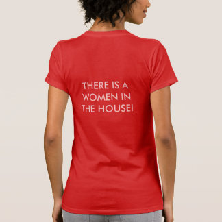KEEP CALM! THERE IS A WOMEN IN THE HOUSE! TSHIRTS