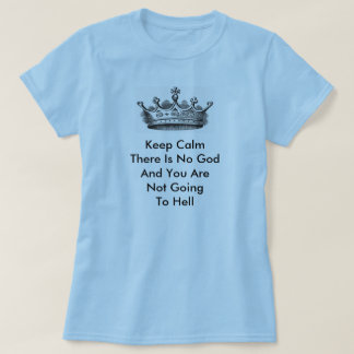 Keep Calm There Is No God T-Shirt
