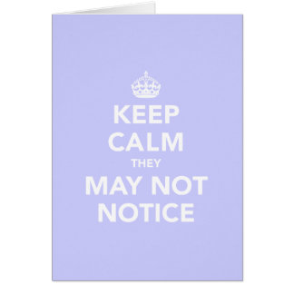 Keep Calm They May Not Notice Greeting Card