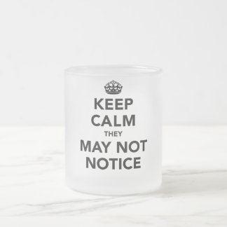 Keep Calm They May Not Notice Frosted Glass Mug