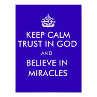 Keep Calm Trust in God Believe in Miracles Poster