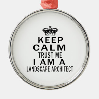 Keep Calm Trust Me I Am A Landscape architect Metal Ornament