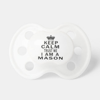 Keep Calm Trust Me I Am A Mason Pacifier
