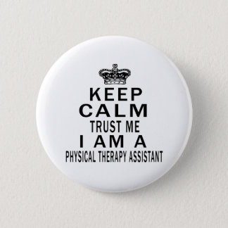 Keep Calm Trust Me I Am A Physical Therapy 2 Inch Round Button