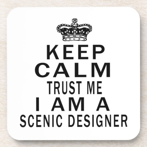 Keep Calm Trust Me I Am A Scenic designer Drink Coaster