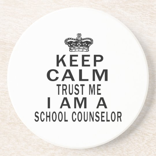 Keep Calm Trust Me I Am A school counsellor Coaster