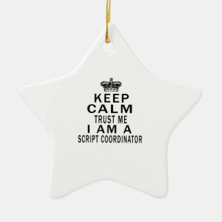 Keep Calm Trust Me I Am A Script coordinator Ceramic Ornament