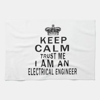Keep Calm Trust Me I Am An Electrical engineer Kitchen Towel