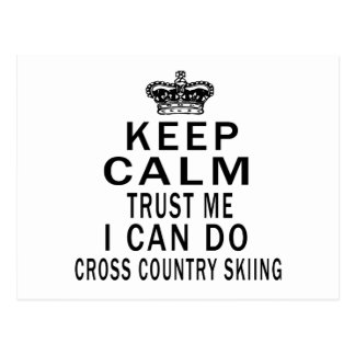 Keep Calm Trust Me I Can Do Cross Country Skiing Postcard