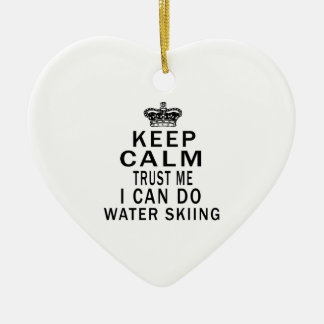 Keep Calm Trust Me I Can Do Water Skiing Ceramic Ornament