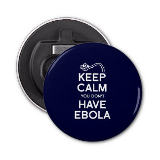 KEEP CALM YOU DON'T HAVE EBOLA BOTTLE OPENER