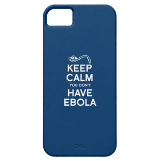 KEEP CALM YOU DON'T HAVE EBOLA iPhone 5 CASE