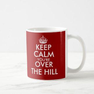 Keep calm you re over the hill men s Birthday mug