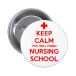 Keep Calm You Will Finish Nursing School Button