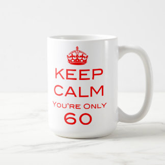 Keep Calm You're Only 60 Birthday Mug