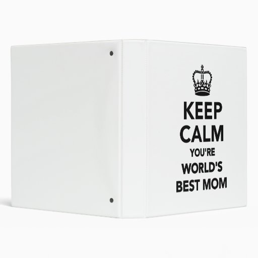 Keep calm you're worlds best mom binders