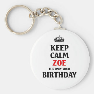 Keep calm Zoe it's only your birthday Basic Round Button Keychain