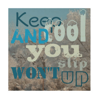 Keep Cool and You Won't Slip Up Wood Wall Art Wood Prints