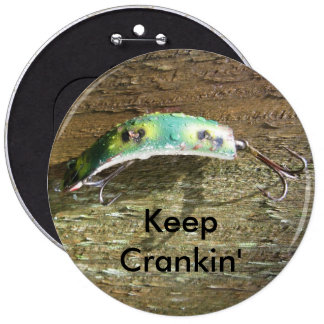 Keep Crankin' Old Fishing Lure 6 Inch Round Button