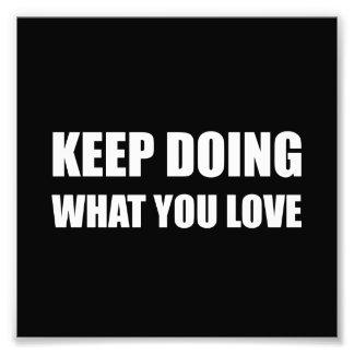 Keep Doing What You Love Photo Print