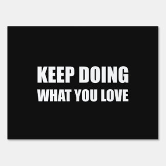 Keep Doing What You Love Sign