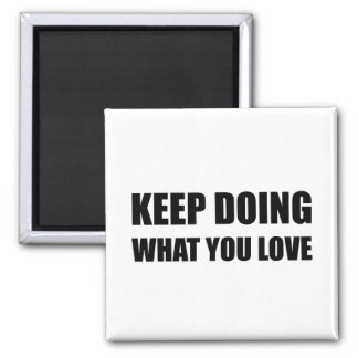 Keep Doing What You Love Square Magnet