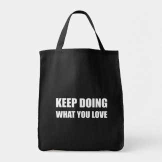 Keep Doing What You Love Tote Bag