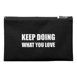 Keep Doing What You Love Travel Accessory Bag