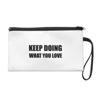 Keep Doing What You Love Wristlet