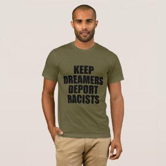 KEEP DREAMERS DEPORT RACISTS T-Shirt