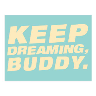 Keep dreaming, buddy - Postcard