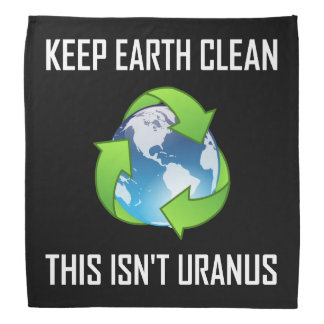 Keep Earth Clean Not Uranus Bandana