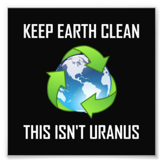 Keep Earth Clean Not Uranus Photo Print
