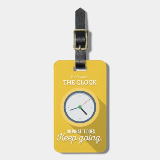 Keep going don't watch the clock yellow luggage tag