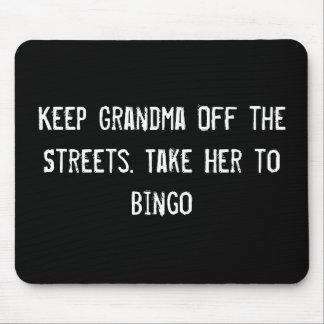 Keep Grandma Off the Streets. Take Her to Bingo Mouse Pad