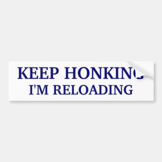 Keep Honking - I m Reloading Bumper Stickers