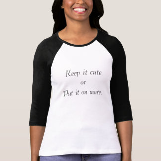 Keep it cute or Put it on mute Ladies Baseball T-Shirt