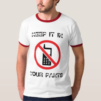 KEEP IT IN , YOUR PANTS T-Shirt