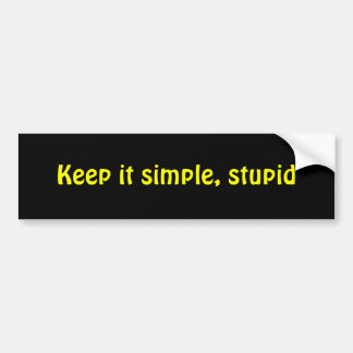 Keep it simple, stupid bumper sticker