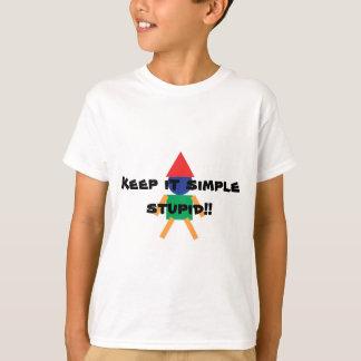 Keep it simple stupid!! T-Shirt