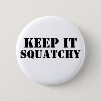 Keep It Squatchy 2 Inch Round Button