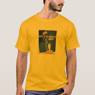 Keep It To Yourself Buddy! Vintage WWII Poster Tee