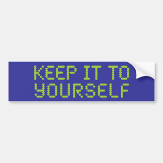 Keep it to yourself bumper sticker
