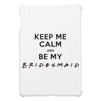 KEEP ME CALM AND BE MY BRIDESMAID iPad MINI COVER