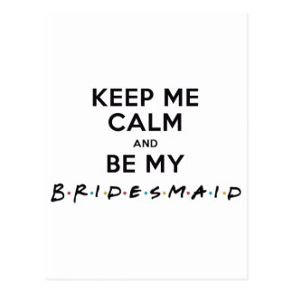 KEEP ME CALM AND BE MY BRIDESMAID POSTCARD